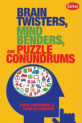 Brain Twisters, Mind Benders, and Puzzle Conundrums By Coussement, Frank/ De Schepper, Peter